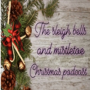 Sleigh Bells and Mistletoe Christmas Podcast