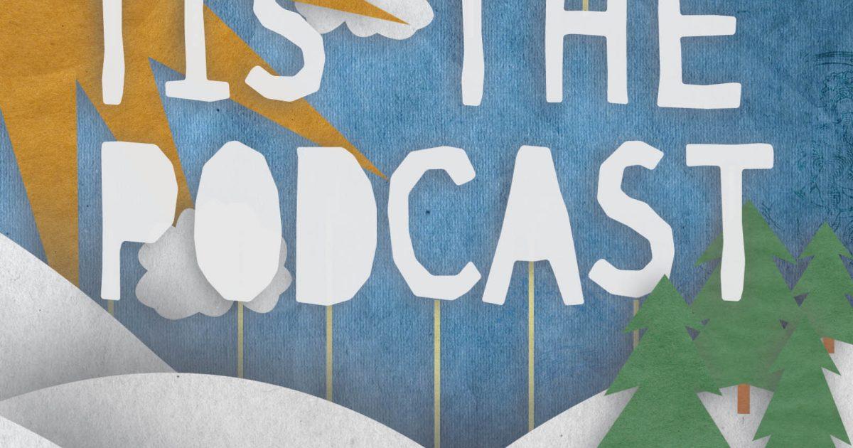 Tis the Podcast