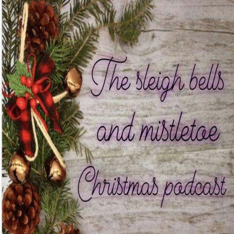 Sleigh Bells & Mistletoe Podcast