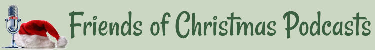 Friends of Christmas Podcasts