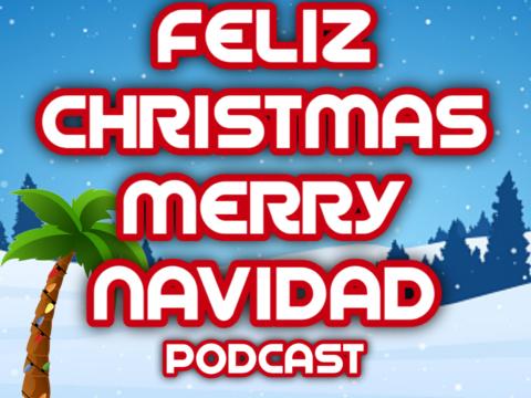Feliz Christmas Merry Navidad Podcast